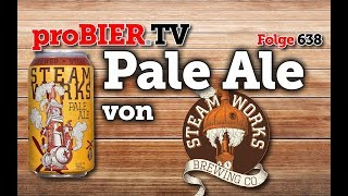 Pale Ale von Steamworks | proBIER.TV – Craft Beer Review #638 [4K]