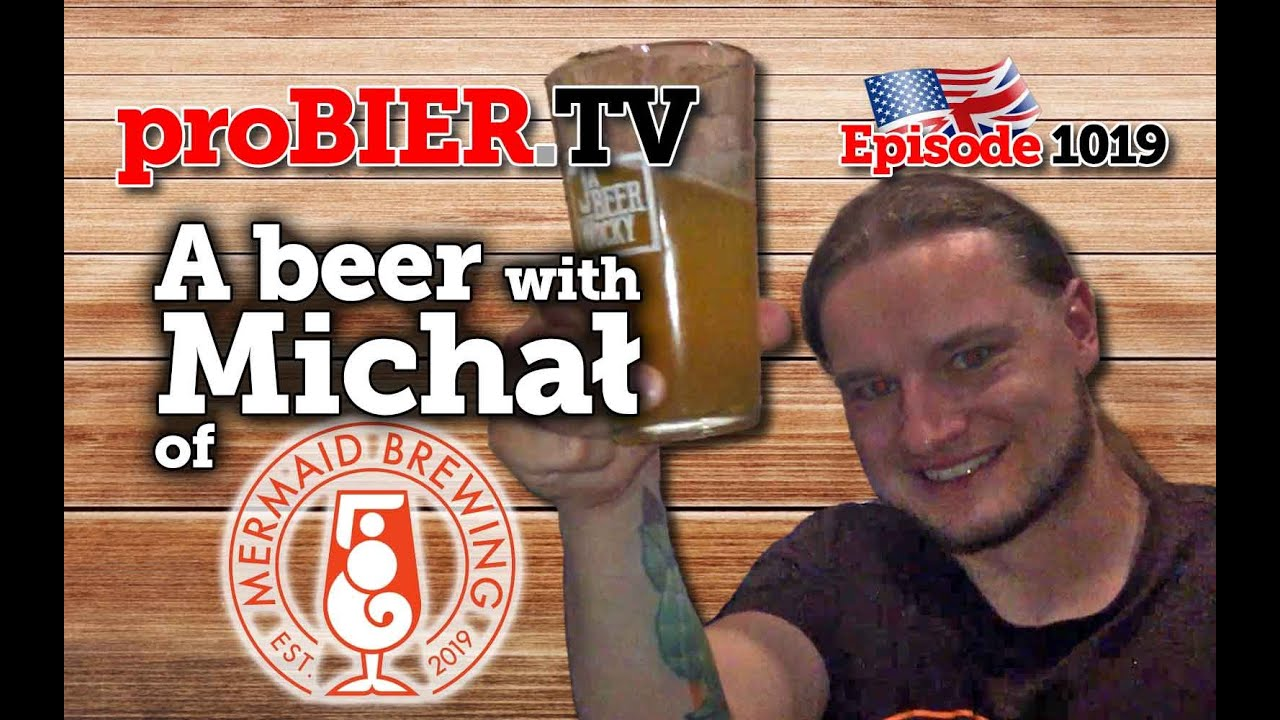A beer with Michal from Mermaid Brewing | proBIER.TV – Craft Beer Talk #1019 [4K]