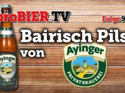 Bairisch Pils von Ayinger | proBIER.TV – Craft Beer Review #969 [4K]
