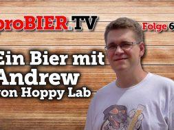 Ein Bier mit Andrew von Hoppy Lab   proBIER.TV – Craft Beer Talk #633 [4K]