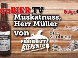 Muskatnuss, Herr Müller von Freigeist/Bierzauberei | proBIER.TV – Craft Beer Review #490 [4K]