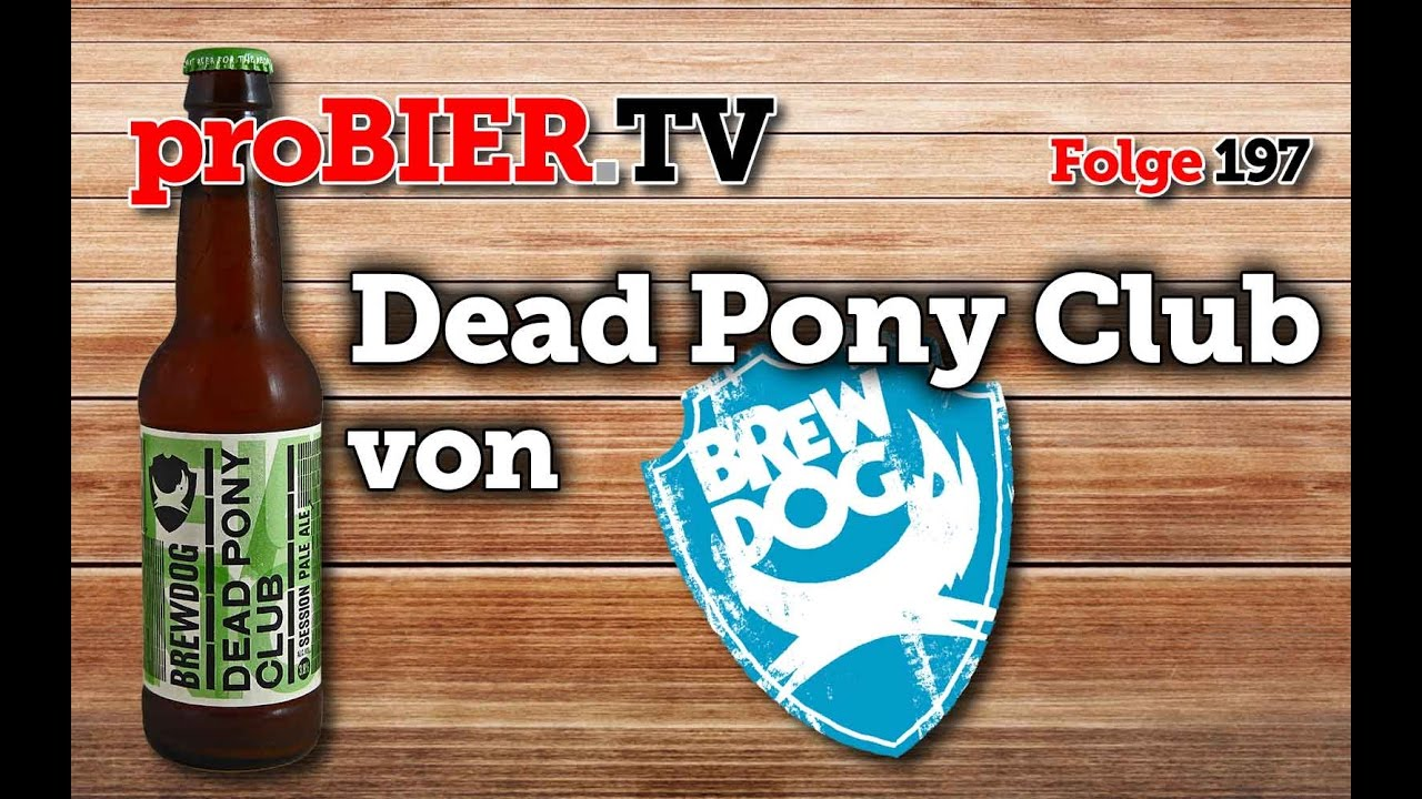 proBIER.TV – Dead Pony Club von Brewdog | #197 | Craft Beer Review