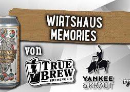 Wirtshaus Memories von Yankee & Kraut x True Brew | Craft Bier Verkostung #1664