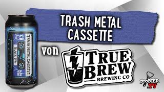 Trash Metal Cassette von True Brew | Craft Bier Verkostung #1687